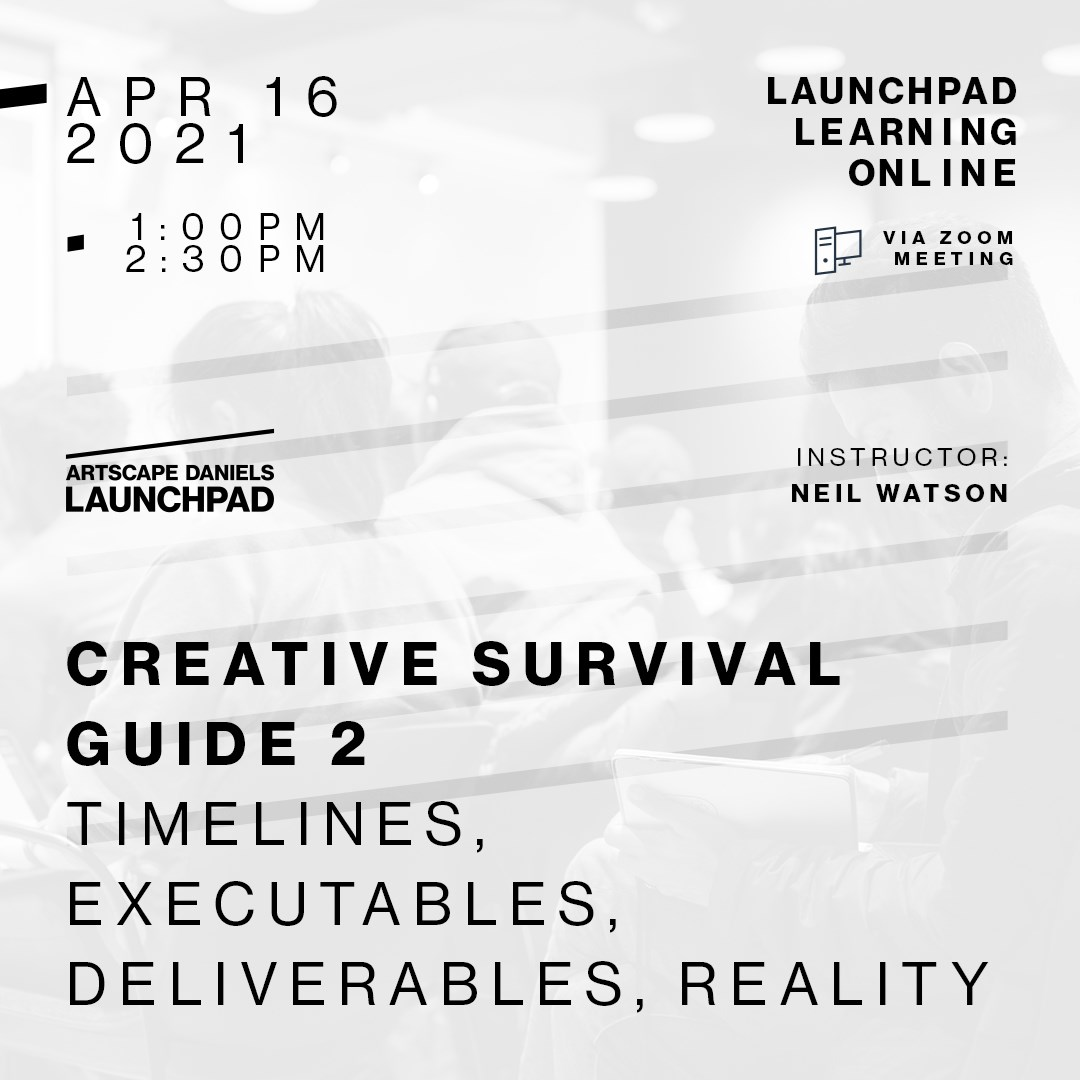 CREATIVE SURVIVAL GUIDE - 2 - TIMELINES, EXECUTABLES, DELIVERABLES, REALITY