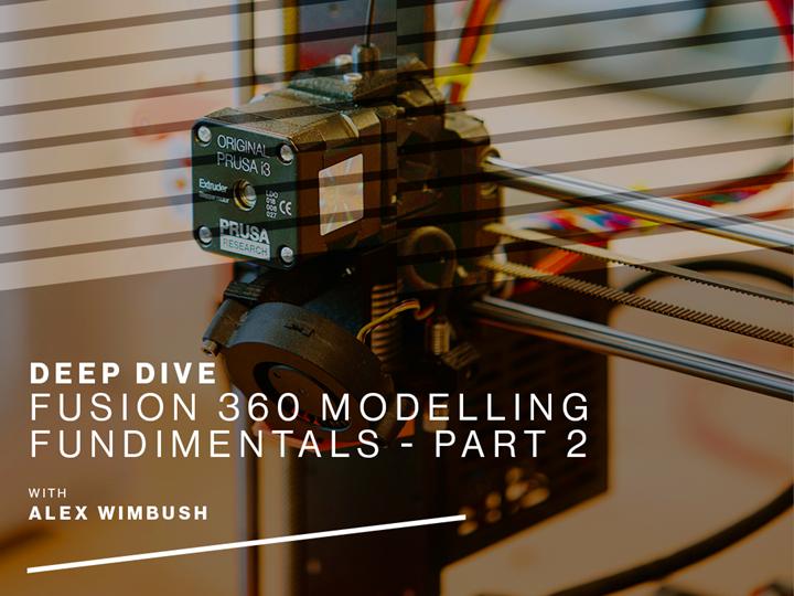 Deep Dive - Fusion 360 Modelling Fundamentals - Part 2