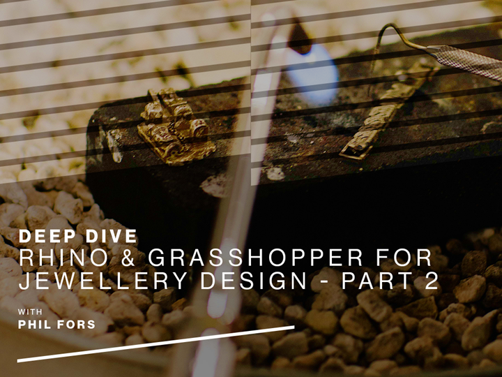 Deep Dive - Rhino and Grasshopper for Jewellery Design - Part 2