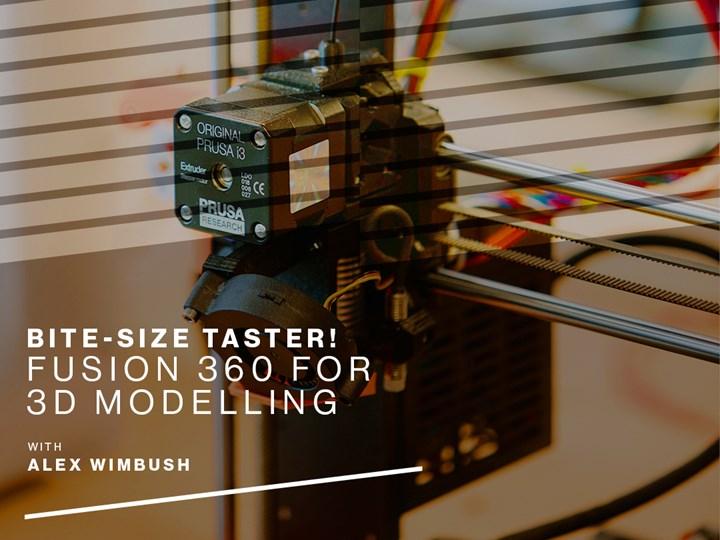 Bite-size Taster! Fusion 360 for  3D Modelling