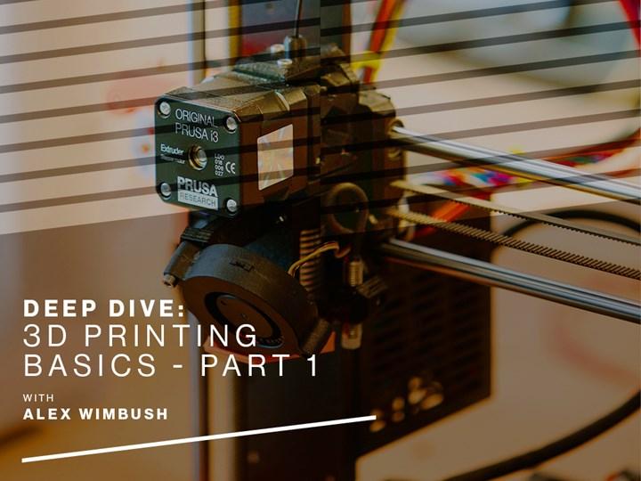 Deep Dive - 3D Printing Basics - Part 1